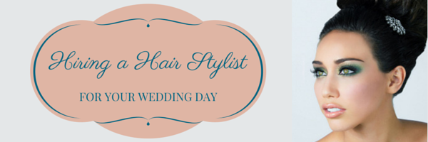 Hiring a wedding hair stylist for your wedding